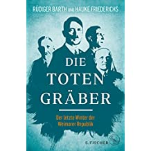 Die Totengräber: Der letzte Winter der Weimarer Republik