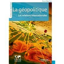 La géopolitique : Les relations internationales (Eyrolles Pratique)