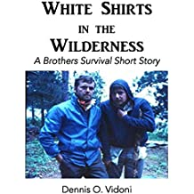 White Shirts in the Wilderness: A Brothers Survival Short Story
