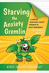 Starving the Anxiety Gremlin for Children Aged 5-9: A Cognitive Behavioural Therapy Workbook on Anxiety Management (Gremlin and Thief CBT Workbooks) Paperback