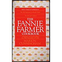 The Fannie Farmer Cookbook: A Tradition of Good Cooking for a New Generation of Cooks