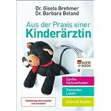 Aus der Praxis einer Kinderärztin: Sanfte Heilmethoden - Gesundes Leben - Sinnvoll impfen (Mit Kindern leben)