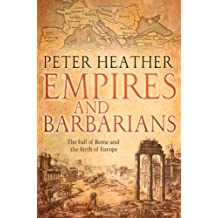 Empires and Barbarians: The Fall of Rome and the Birth of Europe 1st edition by Heather, Peter (2010) Gebundene Ausgabe