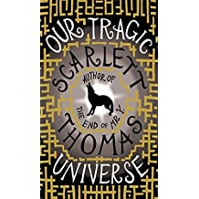 Our Tragic Universe by Scarlett Thomas (2011-05-12)