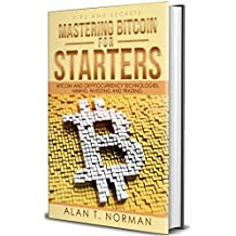 Mastering Bitcoin for Starters: Bitcoin and Cryptocurrency Technologies, Mining, Investing and Trading - Bitcoin Book 1, Blockchain, Wallet, Business (English Edition)