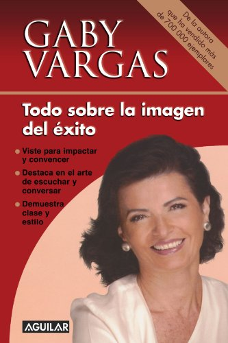 Descargar Libro Todo Sobre La Imagen del ExitoTodo sobre la imagen del éxito de Gaby Vargas