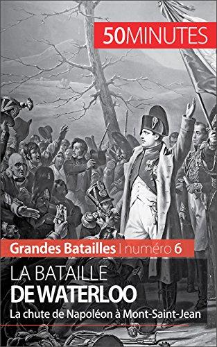Livres gratuits en ligne La bataille de Waterloo: La chute de Napoléon à Mont-Saint-Jean (Grandes Batailles t. 6) pdf epub