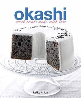 Okashi: Sweet treats made with love di [Ishida, Keiko]
