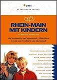 Rhein-Main mit Kindern. 500 preiswerte und spannende Aktivitäten in und um Frankfurt und Darmstadt