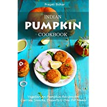 Indian Pumpkin Cookbook - Vegetarian Pumpkin Recipes for Curries, Snacks, Desserts and One Pot Meals (English Edition)