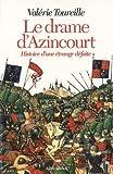 LE DRAME D'AZINCOURT- Histoire d'une étrange défaite