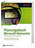 Planungsbuch Microsoft-Netzwerke. Active Directory, Exchange, ISA, SharePoint, Terminalserver, Migration, Citrix, Security, WSUS, Backup, Virtual Server