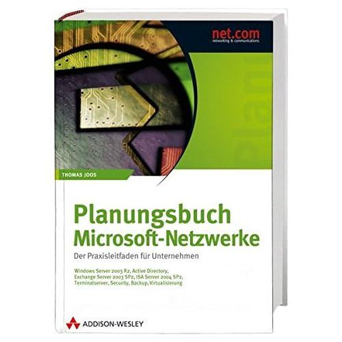 Planungsbuch Microsoft-Netzwerke. Active Directory, Exchange, ISA, SharePoint, Terminalserver, Migration, Citrix, Security, WSUS, Backup, Virtual Server