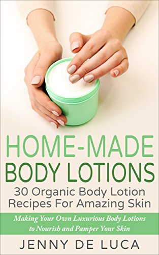 Home-Made Body Lotions - 30 Organic Body Lotion Recipes For Amazing Skin: Making Your Own Luxurious Body Lotions That Nourish And Pamper Your Skin (Luxury ... Beauty Products Book 2) (English Edition)