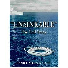 Unsinkable: The Full Story by Daniel Allen Butler (2012-01-19)
