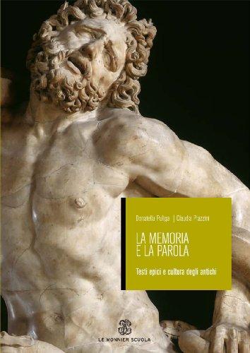 La memoria e la parola. Testi epici e cultura degli antichi. Per le Scuole superiori