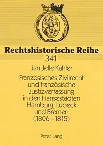 Franzoesisches Zivilrecht Und Franzoesische Justizverfassung in Den Hansestaedten Hamburg, Luebeck Und Bremen (1806-1815) (Rechtshistorische Reihe) by Jan Jelle Kaehler (2007-01-05)