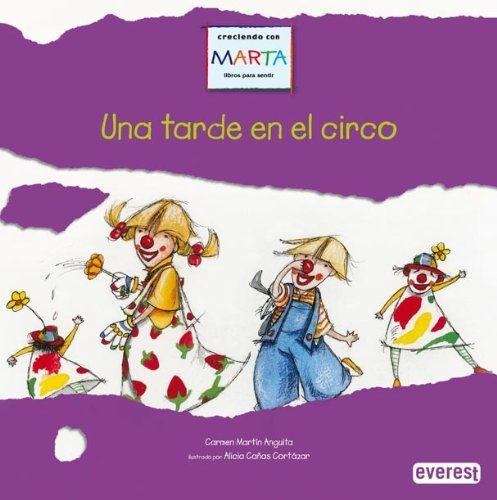 Una tarde en el circo/ An Afternoon in the Circus (Creciendo Con Marta Libros Para Sentir) (Spanish Edition) by Anguita, Carmen Martin (2008) Hardcover