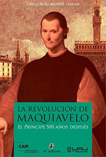 La revolución de Maquiavelo: El Príncipe 500 años después por Diego Sazo Muñoz