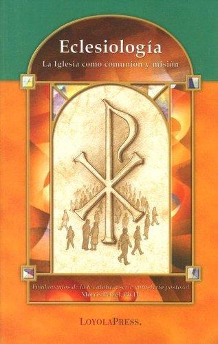 Eclesiologia: La Iglesia como communion y mision (Catholic Basics: A Pastoral Ministry Series) por Morris Pelzel