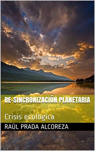 Re-sincronización planetaria: Crisis ecológica (Mundos alterativos nº 28) por Raúl Prada Alcoreza