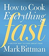 How to Cook Everything Fast: A Better Way to Cook Great Food by Mark Bittman (2014-10-07)