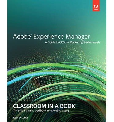 [ Adobe Experience Manager: Classroom in a Book: A Guide to Cq5 for Marketing Professionals Classroom in a Book (Adobe) By ( Author ) Aug-2013 Paperback