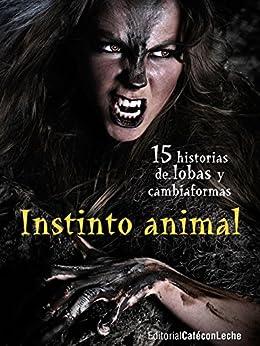 Instinto animal: Quince historias de lobas y cambiaformas (bestofthebest nº 2) (Spanish Edition) di [VV. AA.]