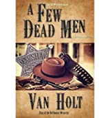 { A FEW DEAD MEN } By Holt, MR Van ( Author ) [ Oct - 2013 ] [ Paperback ]