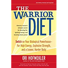 The Warrior Diet, 2nd Edition: Switch on Your Biological Powerhouse for High Energy, Explosive Strength, and a Leaner, Harder Body