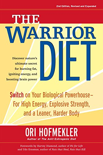 The Warrior Diet: Switch on Your Biological Powerhouse For High Energy, Explosive Strength, and a Leaner, Harder Body (Wellness Essen Ca)