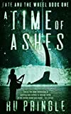 Book cover image for A TIME OF ASHES: an action-filled, genre-bending epic of survival and discovery. (Fate and the Wheel Book 1)