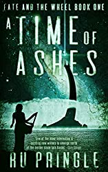 A TIME OF ASHES: an action-filled, genre-bending epic of survival and discovery. (Fate and the Wheel Book 1)