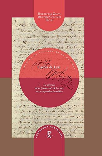 Cartas de Lysi: La mecenas de sor Juana Inés de la Cruz en correspondencia inédita (Parecos y australes. Ensayos de Cultura de la Colonia nº 16)