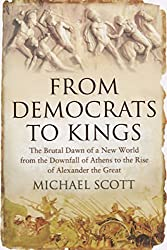 From Democrats to Kings: The Brutal Dawn of a New World from the Downfall of Athens to the Rise of Alexan by Michael Scott (2010-09-16)