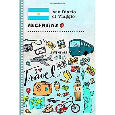 Argentina Diario Di Viaggio: Libro Interattivo Per Bambini Per Scrivere, Disegnare, Ricordi, Quaderno Da Disegno, Giornalino, Agenda Avventure – Attività Per Viaggi E Vacanze Viaggiatore