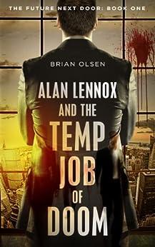 Alan Lennox and the Temp Job of Doom (The Future Next Door Book 1) (English Edition) par [Olsen, Brian]