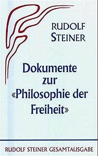 """Die Philosophie der Freiheit. Grundzüge einer modernen Weltanschauung... / Dokumente zur """"Philosophie der Freiheit"""": Faksimilierte Erstausgabe (1894) ... Materialien (Rudolf Steiner Gesamtausgabe)"""