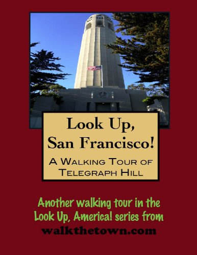 Tower Telegraph Hill (A Walking Tour of San Francisco - Telegraph Hill (Look Up, America!) (English Edition))