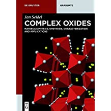 Complex Oxides: Materials Physics, Synthesis, Characterization and Applications