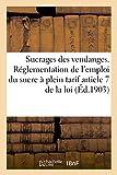 Sucrages Des Vendanges. Reglementation de L'Emploi Du Sucre a Plein Tarif Article 7 de La Loi (Sciences Sociales)