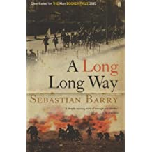 A Long Long Way: Written by Sebastian Barry, 2005 Edition, (First Edition) Publisher: Faber & Faber [Hardcover]