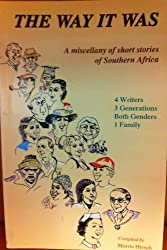 The Way It Was : A miscellany Of Short Stories Of Southern Africa by Hirsch, ...