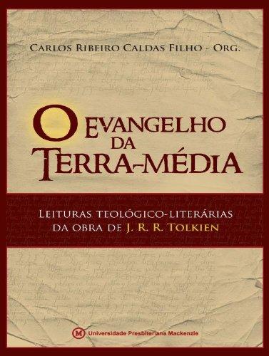 O Evangelho da Terra-Média. Leituras Teológico-Literárias da Obra de J. R. R. Tolkien