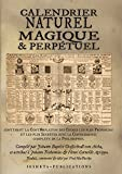 calendrier naturel magique et perpetuel contenant la contemplation des choses les plus profondes et les plus secr?tes avec la connaissance compl?te de la philosophie