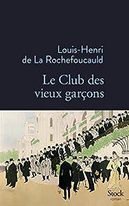 vignette de 'Club des vieux garçons (Le) (Louis-Henri de La Rochefoucauld)'
