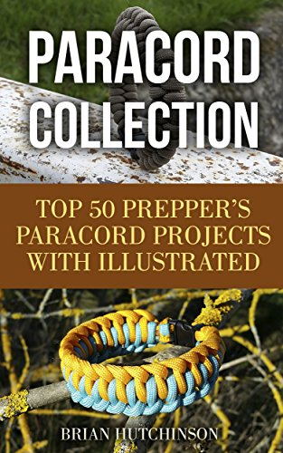 Paracord Collection: Top 50 Prepper's Paracord Projects With Illustrated Instructions (English Edition)