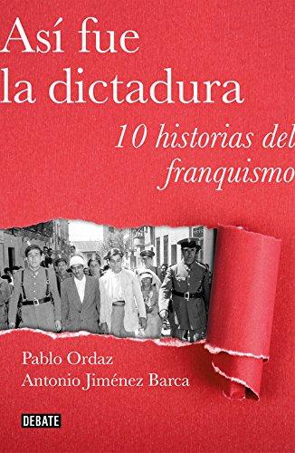 Así fue la dictadura: Diez historias de la represión franquista (Crónica) por Pablo Ordaz