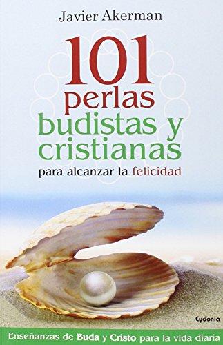 101 Perlas Budistas Y Cristianas Para Alcanzar La Felicidad (Vida Actual)