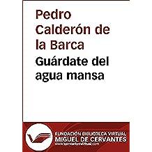 Guárdate del agua mansa (Biblioteca Virtual Miguel de Cervantes)